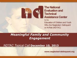 Meaningful Family and Community Engagement  NDTAC Topical Call  December 10,  2013