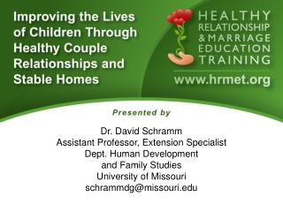Dr. David Schramm Assistant Professor, Extension Specialist Dept. Human Development  and Family Studies University of M