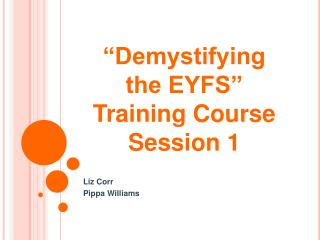 """""""Demystifying the EYFS""""  Training  Course Session 1"""