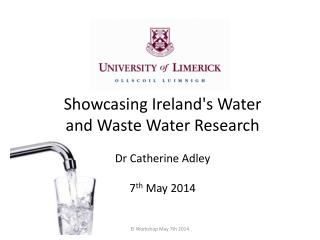 Showcasing Ireland's Water and Waste Water Research Dr Catherine Adley 7 th  May 2014