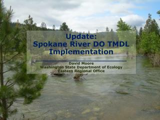 Update: Spokane River DO TMDL Implementation ________________________ David Moore Washington State Department of Ecolog