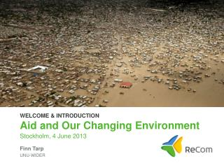 WELCOME & INTRODUCTION Aid  and  Our Changing Environment