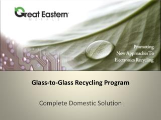 Glass-to-Glass Recycling Program Complete Domestic Solution