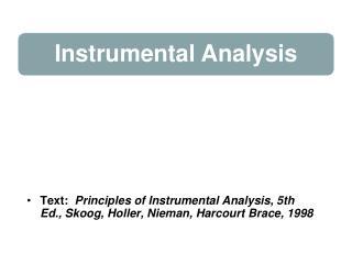 Text:   Principles of Instrumental Analysis, 5th Ed., Skoog, Holler, Nieman, Harcourt Brace, 1998
