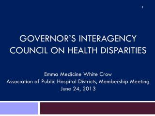 Governor�s Interagency Council on Health Disparities Emma Medicine White Crow Association of Public Hospital Districts,