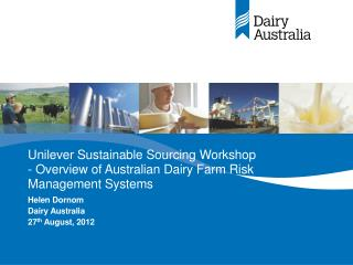Unilever Sustainable Sourcing Workshop - Overview of Australian Dairy Farm Risk Management Systems