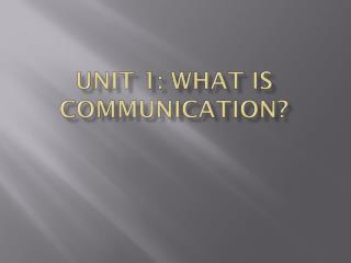 Unit 1: What is Communication?