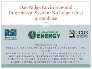 Oak Ridge Environmental Information System: No Longer Just a Database