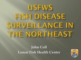 USFWS  Fish Disease Surveillance in the Northeast