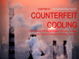 CHAPTER  3 1 ENVIRONMENTAL POLICY COUNTERFEIT COOLING In the global efforts to thwart climate change, some lessons are