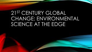 21 st  century global change: Environmental science at the edge