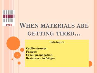 When materials are getting tired…