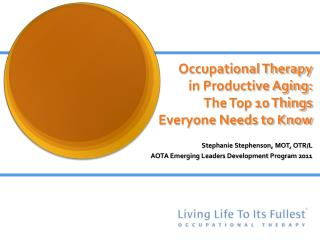 Occupational Therapy  in Productive Aging:  The Top 10 Things Everyone Needs to Know