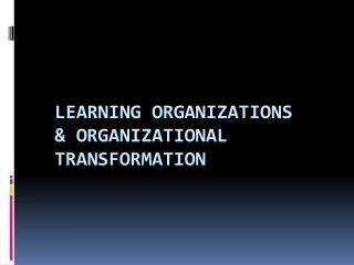 Learning Organizations & Organizational Transformation