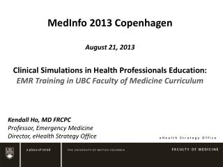 MedInfo  2013 Copenhagen August 21, 2013 Clinical Simulations in Health Professionals Education:  EMR Training in UBC F