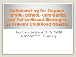 Collaborating for Impact: Family, School, Community and Policy-Based Strategies to Prevent Childhood Obesity