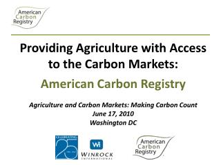 Providing Agriculture with Access to the Carbon Markets:  American Carbon Registry Agriculture and Carbon Markets: Maki
