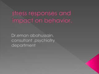 stress responses and     impact on behavior.