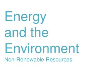 Energy  and the  Environment Non-Renewable Resources