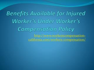 Benefits Available for Injured Worker's Under Worker's Compe