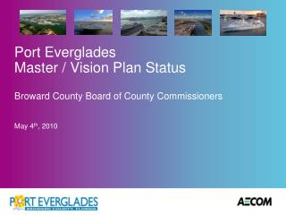Port Everglades  Master / Vision Plan Status Broward County  Board of County Commissioners