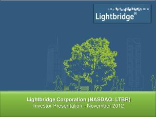 Lightbridge Corporation (NASDAQ: LTBR) Investor Presentation  -  November  2012