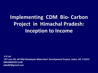 Implementing  CDM  Bio- Carbon Project  in  Himachal Pradesh: Inception to Income