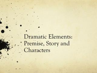 Dramatic Elements:  Premise, Story and Characters
