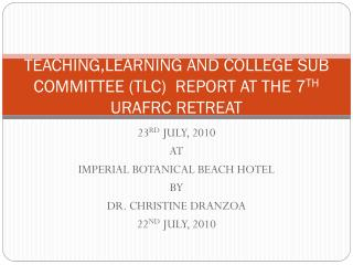TEACHING,LEARNING AND COLLEGE SUB COMMITTEE (TLC)   REPORT AT THE 7 TH  URAFRC RETREAT