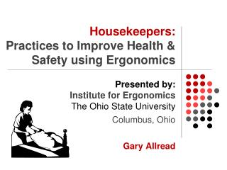 Housekeepers:            Practices to Improve Health & Safety using Ergonomics