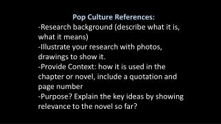 Pop Culture References: -Research  background (describe what it is, what it  means) -Illustrate your research with phot