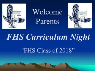 "Welcome  Parents FHS Curriculum Night "" FHS Class of 2018"""