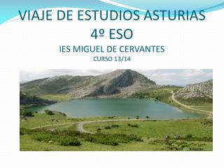 VIAJE DE ESTUDIOS ASTURIAS 4º ESO  IES MIGUEL DE CERVANTES CURSO 13/14
