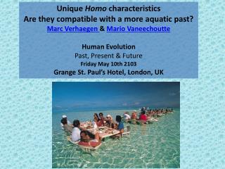 Unique  Homo  characteristics Are they compatible with a more aquatic past? Marc Verhaegen  &  Mario Vaneechoutte Human