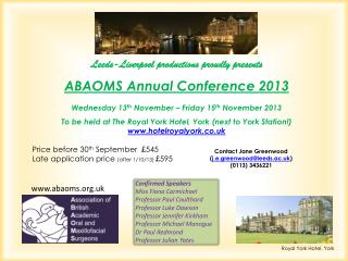 Leeds-Liverpool productions proudly presents ABAOMS Annual Conference 2013 Wednesday 13 th  November – Friday 15 th  No