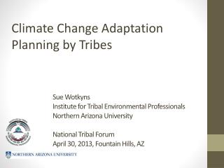 Sue Wotkyns Institute for Tribal Environmental Professionals Northern Arizona University National Tribal Forum April 30