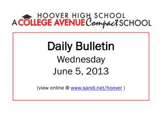 Daily Bulletin Wednesday June  5,  2013 (view online @  www.sandi.net/hoover  )