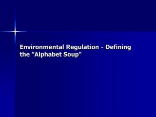 "Environmental Regulation - Defining the ""Alphabet Soup"""