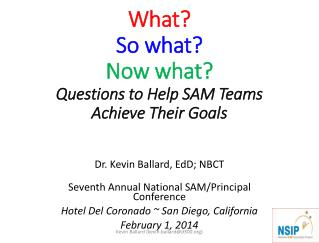 What ?  So  what?  Now  what ? Questions to Help SAM Teams  Achieve  Their Goals