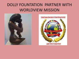 DOLLY FOUNTATION  PARTNER WITH WORLDVIEW MISSION