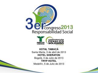 HOTAL  TAMACÁ Santa  Marta, 3 de abril de 2013 HOTEL  SHERATON Bogotá, 4 de Julio de 2013 TRYP HOTEL Medellín, 5 de Jul