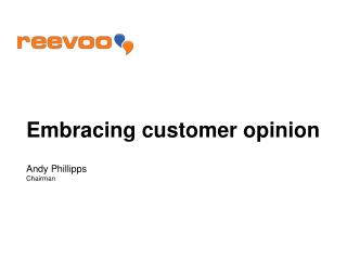 Embracing customer opinion Andy Phillipps Chairman