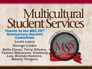 Thanks to the MSS 25 th  Anniversary Auction Committee Lucila Loera George Castro