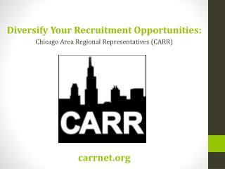Diversify Your Recruitment Opportunities: Chicago Area Regional Representatives (CARR)