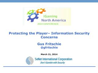 Protecting the Player– Information Security Concerns Gus Fritschie @ gfritschie