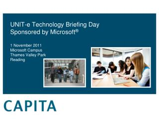 UNIT-e  Technology  Briefing  D ay Sponsored by Microsoft ® 1 November  2011 Microsoft  Campus Thames Valley Park Readi