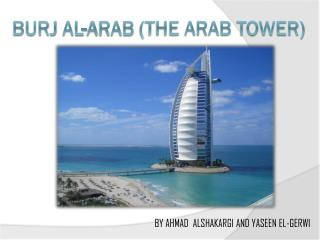 Burj  al- arab  (The Arab Tower)