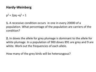 Hardy-Weinberg p 2  + 2pq +q 2  = 1