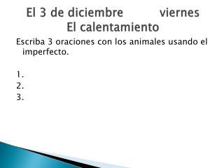 El 3 de  diciembre viernes El  calentamiento