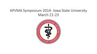APVMA Symposium 2014- Iowa State University March 21-23